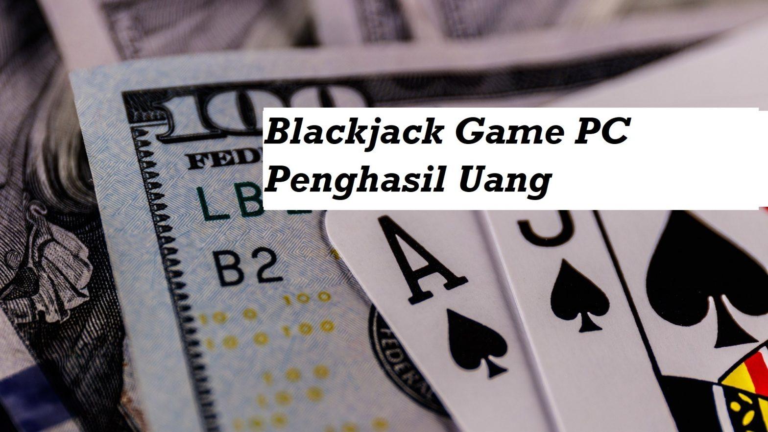 Blackjack Game PC Penghasil Uang