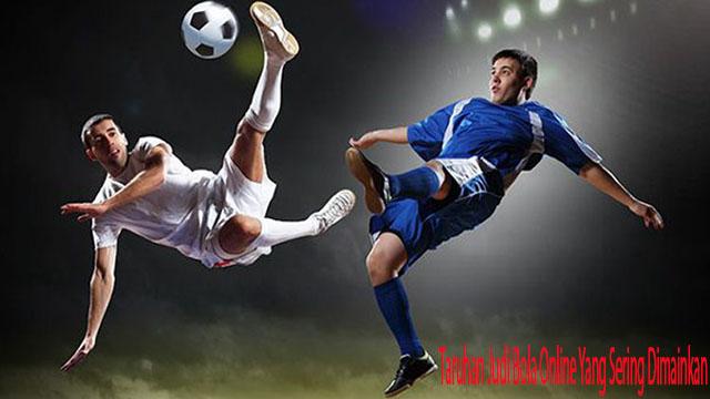 Taruhan Judi Bola Online Yang Sering Dimainkan