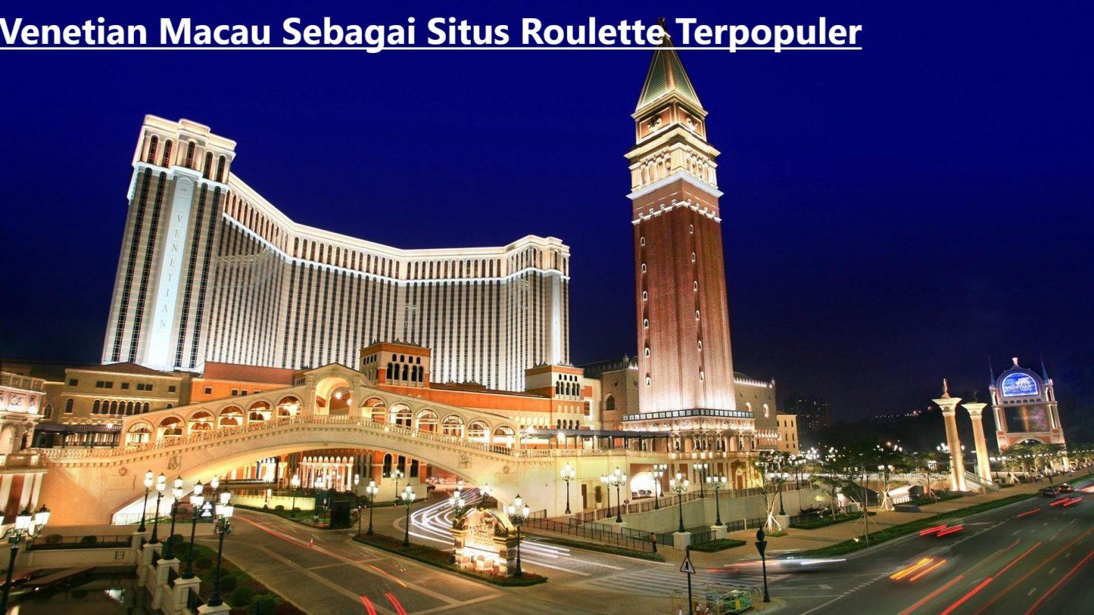 Venetian Macau Sebagai Situs Roulette Terpopuler