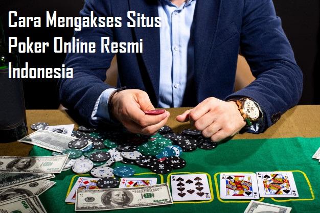 Cara Mengakses Situs Poker Online Resmi Indonesia