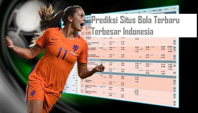 Prediksi Situs Bola Terbaru Terbesar Indonesia