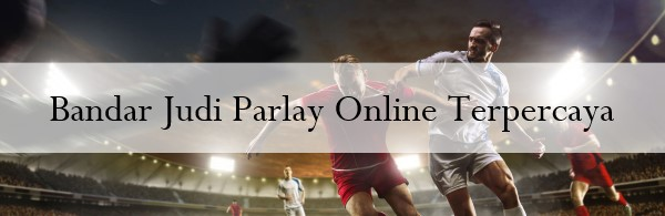 Bandar Judi Parlay Online Terpercaya
