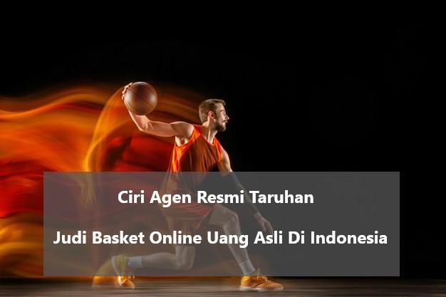 Ciri Agen Resmi Taruhan Judi Basket Online Uang Asli Di Indonesia